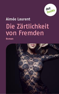 Coverbild: Die Zärtlichkeit von Fremden